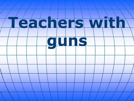 Teachers with guns. Some teachers and staff(who have been trained) in the Harrold, Texas, school district carry concealed guns in the school as the last.
