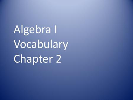 Algebra I Vocabulary Chapter 2. Equations that have the same solution(s) are called.