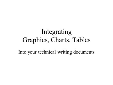 Integrating Graphics, Charts, Tables Into your technical writing documents.