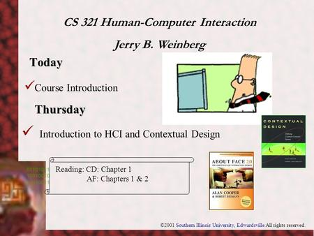 Today Thursday Introduction to HCI and Contextual Design Course Introduction CS 321 Human-Computer Interaction Jerry B. Weinberg Reading: CD: Chapter.