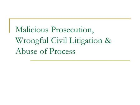Malicious Prosecution, Wrongful Civil Litigation & Abuse of Process.
