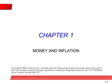 Copyright  2000 by Harcourt, Inc. 1-1 CHAPTER 1 MONEY AND INFLATION Copyright ©2000 by Harcourt, Inc. All rights reserved. Requests for permission to.