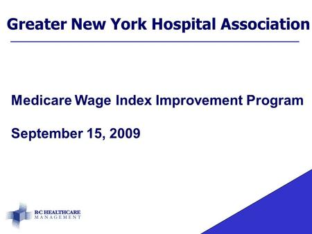 Greater New York Hospital Association Medicare Wage Index Improvement Program September 15, 2009.