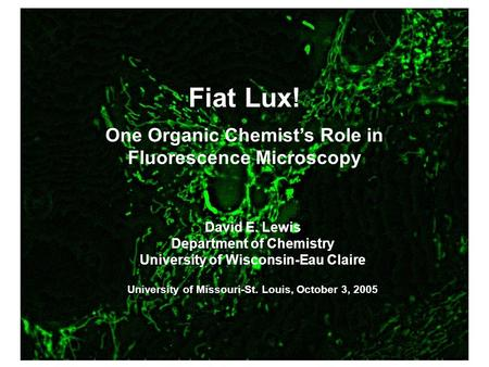 David E. Lewis Department of Chemistry University of Wisconsin-Eau Claire University of Missouri-St. Louis, October 3, 2005 Fiat Lux! One Organic Chemist's.