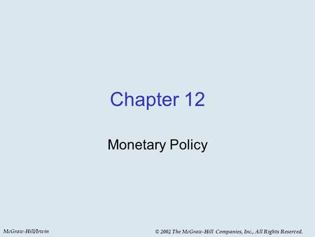 McGraw-Hill/Irwin © 2002 The McGraw-Hill Companies, Inc., All Rights Reserved. Chapter 12 Monetary Policy.