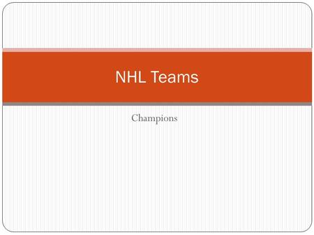Champions NHL Teams. Montreal Canadiens 24 Stanley Cups Original 6 Team Tradition in NHL People know the name.