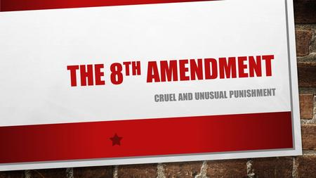THE 8 TH AMENDMENT CRUEL AND UNUSUAL PUNISHMENT. FACTS: CAPITAL PUNISHMENT IS LEGAL IN 32 U.S. STATES. AS OF JANUARY 2014 THERE WERE 3,070 INMATES IN.