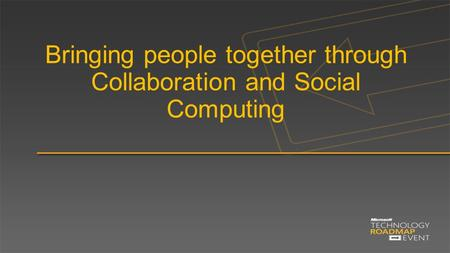 Bringing people together through Collaboration and Social Computing.