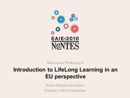 Introduction to LifeLong Learning in an EU perspective Welcome to Workshop 35 Stefan Delplace (Eurashe) Thursday 16th of September.