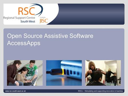 Go to View > Header & Footer to edit October 6, 2015 | slide 1 Open Source Assistive Software AccessApps www.rsc-south-west.ac.uk RSCs – Stimulating and.
