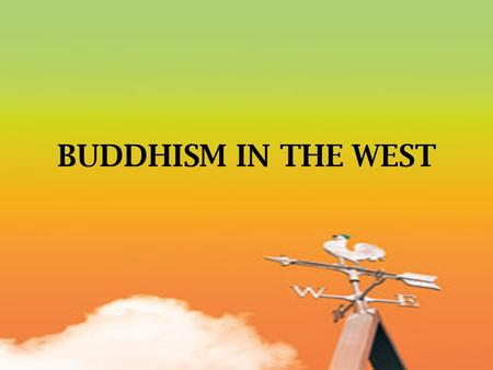 BUDDHISM IN THE WEST. Knowledge of Buddhism in the West This has come through three main channels:- 1. The work of western scholars 2. The work of philosophers,