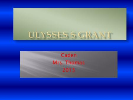 Caden Mrs. Thomas 2013  Grant remained in the army after his marriage  Grant was almost 39 years old when the civil war began in 1861.