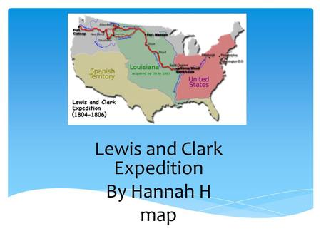 Lewis and Clark Expedition By Hannah H map vc.  The Louisiana Purchase was one of the largest real estate deals in history. The United States purchased.