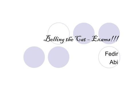 Belling the Cat – Exams!!! Fedir Abi. Fees Yet to be confirmed. Its not free, you will have to pay.