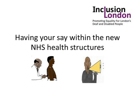 Having your say within the new NHS health structures.