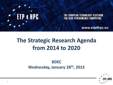 1 The Strategic Research Agenda from 2014 to 2020 BDEC Wednesday, January 28 th, 2015 www.etp4hpc.eu.