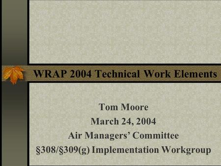 WRAP 2004 Technical Work Elements Tom Moore March 24, 2004 Air Managers' Committee §308/§309(g) Implementation Workgroup.