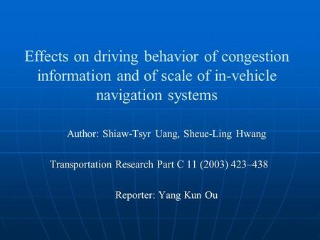 Effects on driving behavior of congestion information and of scale of in-vehicle navigation systems Author: Shiaw-Tsyr Uang, Sheue-Ling Hwang Transportation.