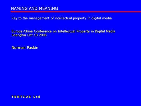 Key to the management of intellectual property in digital media Europe-China Conference on Intellectual Property in Digital Media Shanghai Oct 18 2006.