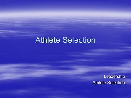 Athlete Selection Leadership. Contents  Athlete selection definition and explanation  Athlete selection policy  Athlete selection procedures  Athlete.