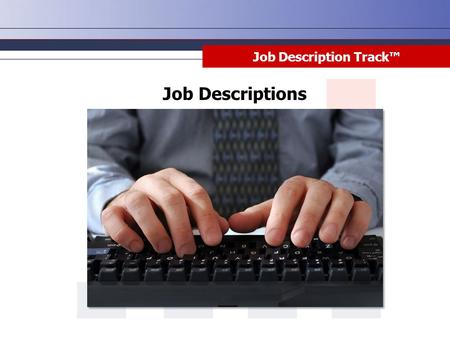Job Description Track™ Job Descriptions. Job Description Track™ To provide a written record of job-related activities or requirements that employees perform.