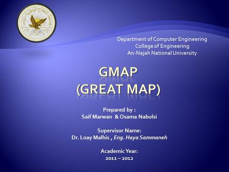 Department of Computer Engineering College of Engineering An-Najah National University Prepared by : Saif Marwan & Osama Nabulsi Supervisor Name: Dr. Loay.