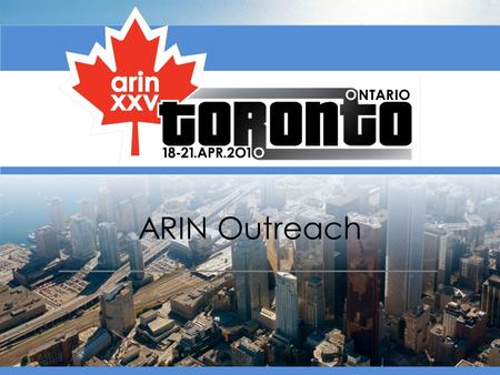 ARIN Outreach. Why We Do This Contact varied stakeholders beyond traditional ARIN community Raise awareness of ARIN and key messages Provide education.