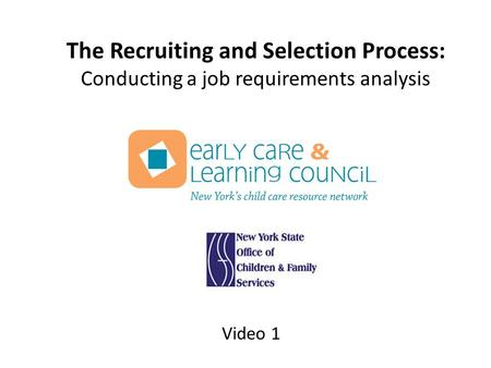 The Recruiting and Selection Process: Conducting a job requirements analysis Video 1.