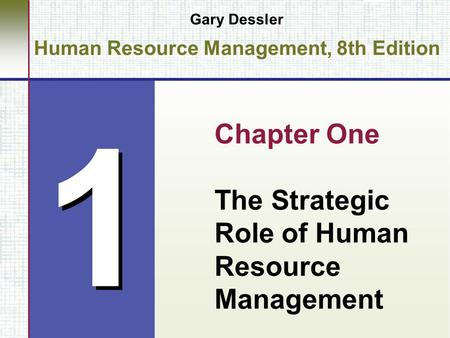 1 1 Gary Dessler Human Resource Management, 8th Edition Chapter One The Strategic Role of Human Resource Management.