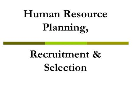 Human Resource Planning, Recruitment & Selection.