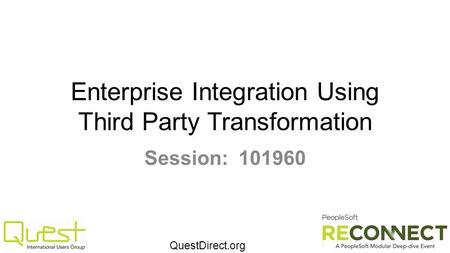 QuestDirect.org Enterprise Integration Using Third Party Transformation Session: 101960.