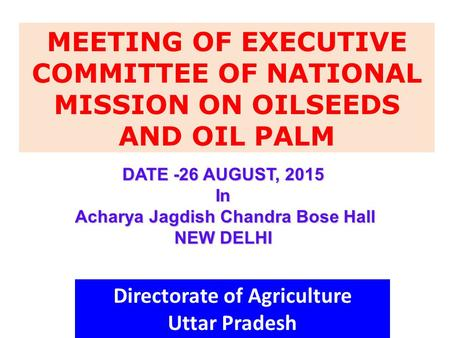 DATE -26 AUGUST, 2015 In Acharya Jagdish Chandra Bose Hall Acharya Jagdish Chandra Bose Hall NEW DELHI MEETING OF EXECUTIVE COMMITTEE OF NATIONAL MISSION.