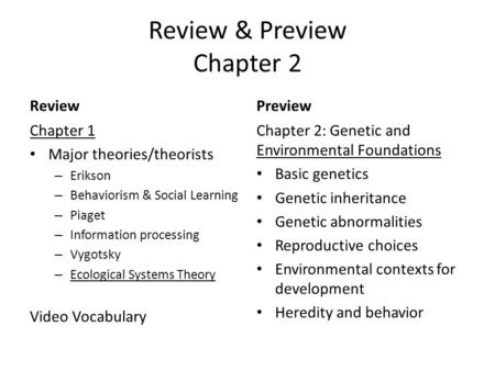 Review & Preview Chapter 2 Review Chapter 1 Major theories/theorists – Erikson – Behaviorism & Social Learning – Piaget – Information processing – Vygotsky.