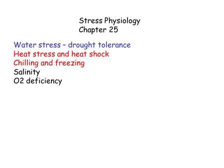 Stress Physiology Chapter 25 Water stress – drought tolerance Heat stress and heat shock Chilling and freezing Salinity O2 deficiency.