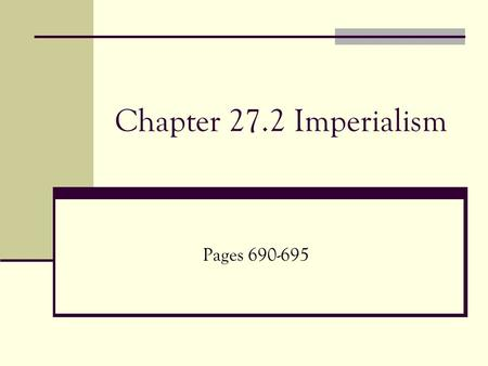 Chapter 27.2 Imperialism Pages 690-695. Objectives: To explain different forms of colonial control. To explain the patterns of imperialist management.