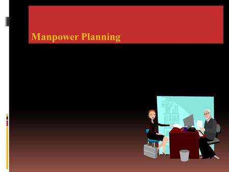 Manpower Planning. What is Manpower planning?  DEFINATION:  Manpower planning is the process by which an organization ensures that it has the right.