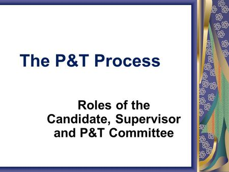 The P&T Process Roles of the Candidate, Supervisor and P&T Committee.