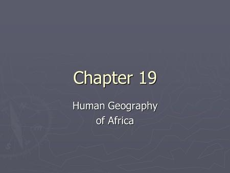 "Chapter 19 Human Geography of Africa. ► East Africa- ""Cradle of Humanity"", because of the number of prehistoric human remains found in the region. ► Hominids-"