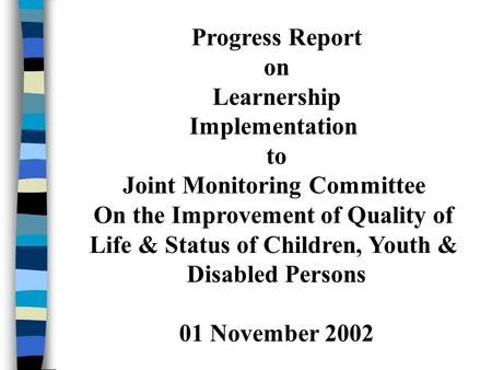 Progress Report on Learnership Implementation to Joint Monitoring Committee On the Improvement of Quality of Life & Status of Children, Youth & Disabled.