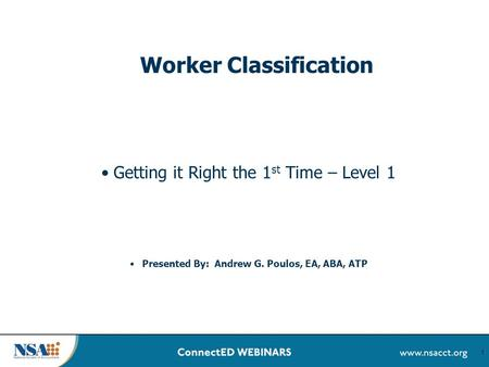 1 Worker Classification Getting it Right the 1 st Time – Level 1 Presented By: Andrew G. Poulos, EA, ABA, ATP.