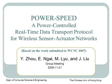 The Chinese Univ. of Hong Kong Dept. of Computer Science & Engineering POWER-SPEED A Power-Controlled Real-Time Data Transport Protocol for Wireless Sensor-Actuator.