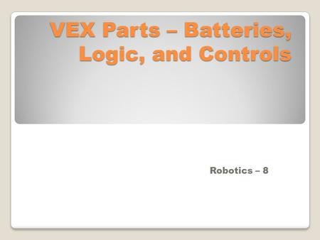 VEX Parts – Batteries, Logic, and Controls