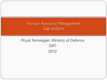 Royal Norwegian Ministry of Defence DIFI 2012 Human Resource Management Gap analysis.