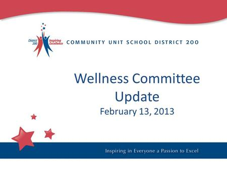 Wellness Committee Update February 13, 2013. Wellness in District 200 1.Review of current Wellness Policy 2.Committee work in 2012-13 3. Plan for recommendations.