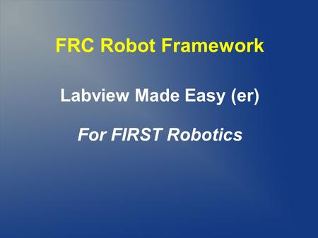 FRC Robot Framework Labview Made Easy (er) For FIRST Robotics 1.