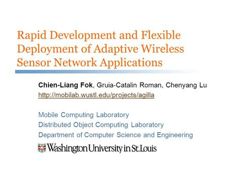 Rapid Development and Flexible Deployment of Adaptive Wireless Sensor Network Applications Chien-Liang Fok, Gruia-Catalin Roman, Chenyang Lu