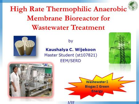 High Rate Thermophilic Anaerobic Membrane Bioreactor for Wastewater Treatment by Kaushalya C. Wijekoon Master Student (st107821) EEM/SERD Wastewater Ξ.