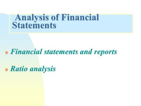 Analysis of Financial Statements Analysis of Financial Statements n Financial statements and reports n <strong>Ratio</strong> analysis.