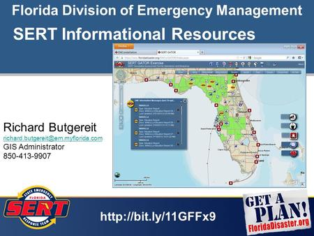 1 Florida Division of Emergency Management Richard Butgereit GIS Administrator 850-413-9907 SERT Informational Resources.