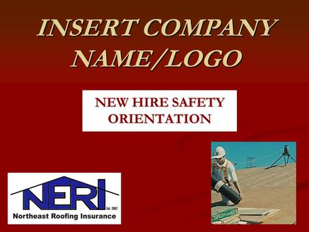 INSERT COMPANY NAME/LOGO NEW HIRE SAFETY ORIENTATION.